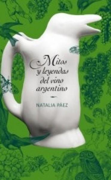 Mitos y leyendas del vino argentino Natalia Páez